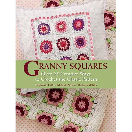 Granny Squares : Over 25 Creative Ways to Crochet the Classic Pattern - Granny Tranny