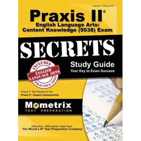 Praxis II English Language Arts: Content Knowledge (5038) Exam Secrets Study Guide : Praxis II Test Review for the Praxis II: Subject Assessments