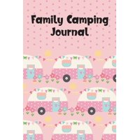 Family Camping Journal and Travel Logbook: Family Camping Journal: Record 50 Camping Adventures! Camping Journal with Prompts & Campsite Log Book - Fun Family Camping Gifts For Men, Women & Kids (Pape