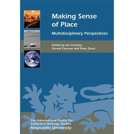 Making Sense of Place: Multidisciplinary Perspectives by