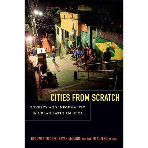 Cities from Scratch: Poverty and Informality in Urban Latin America