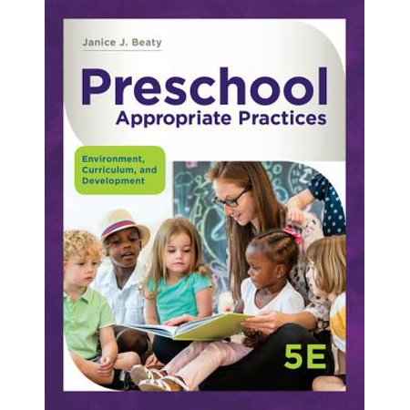 Preschool Appropriate Practices : Environment, Curriculum, and (Curriculum Development Theory Into Practice 4th Edition)