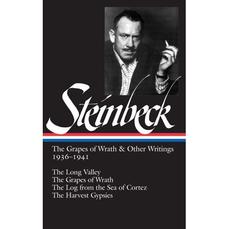 John Steinbeck: The Grapes of Wrath & Other Writings 1936-1941 (LOA #86) : The Grapes of Wrath / The Harvest Gypsies / The Long Valley / The Log from the Sea of (The Log From The Sea Of Cortez Ebook)