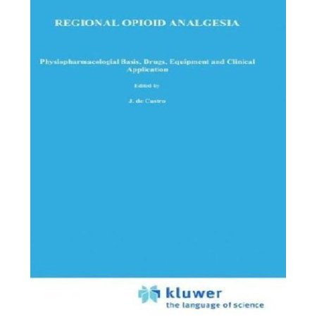 Regional Opioid Analgesia  Physiopharmacological Basis  Drugs  Equipment And Clinical Application