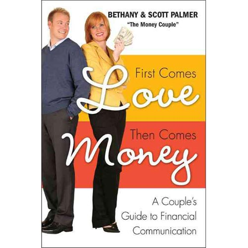 First Comes Love, Then Comes Money: A Couple's Guide to Financial Communication