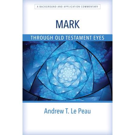 Mark Through Old Testament Eyes : A Background and Application (Les Feldick Through The Bible Home Page)