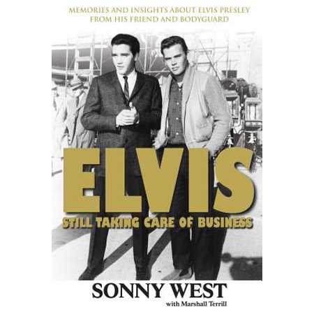 - Elvis: Still Taking Care of Business : Memories and Insights About Elvis Presley From His Friend and Bodyguard