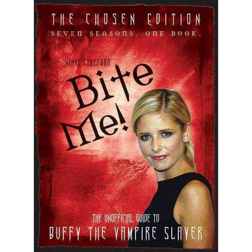 Bite Me!: The Unofficial Guide to Buffy the Vampire Slayer: The Chosen Edition