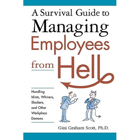 A Survival Guide to Managing Employees from Hell : Handling Idiots, Whiners, Slackers and Other Workplace Demons (Slacker Radio)
