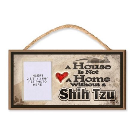 A House is Not a Home without a Shih Tzu Wooden Dog Sign with Clear Insert for Your Pet Photo (Got Shih Tzu)