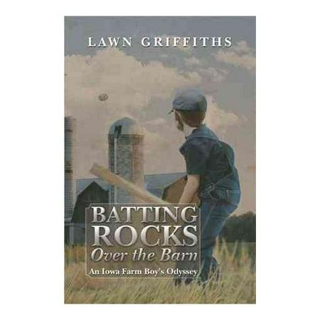 Batting Rocks Over the Barn: An Iowa Farm Boy's Odyssey
