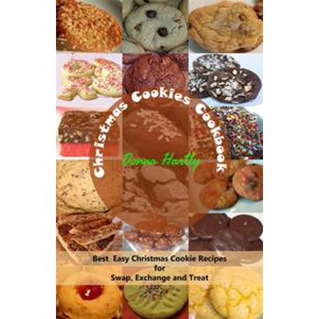Christmas Cookies Cookbook : Best Easy Christmas Cookie Recipes for Swap, Exchange and Treat - eBook (Halloween Treats Easy To Make Recipe)