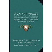 A Canyon Voyage : The Narrative of the Second Powell Expedition Down the Green-Colorado River from Wyoming, 1871-1872