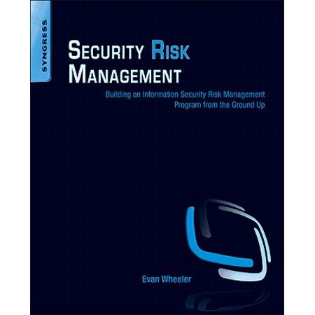 Security Risk Management : Building an Information Security Risk Management Program from the Ground