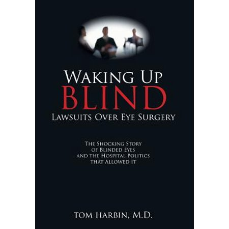 Waking Up Blind : Lawsuits Over Eye Surgery