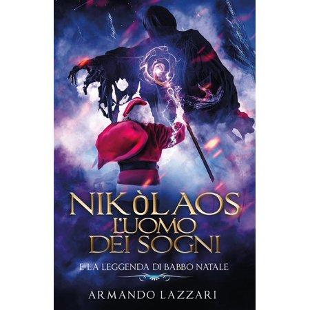 Nikòlaos: l'uomo dei sogni... e la leggenda di Babbo Natale - eBook - Leggenda Di Halloween Jack