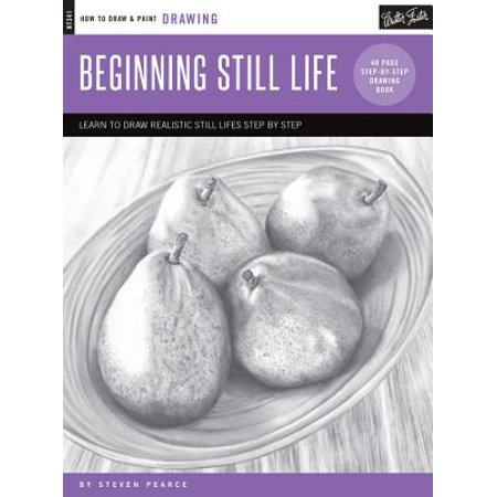 Drawing: Beginning Still Life : Learn to Draw Realistic Still Lifes Step by Step - 40 Page Step-By-Step Drawing Book