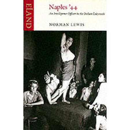 Naples '44 : An Intelligence Officer in the Italian Labyrinth. Norman