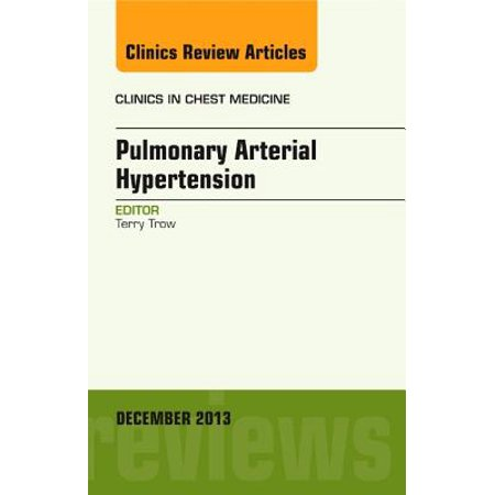 Pulmonary Arterial Hypertension, An Issue of Clinics in Chest Medicine, E-Book - Volume 34-4 -