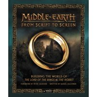 Middle-Earth from Script to Screen: Building the World of the Lord of the Rings and the Hobbit (Hardcover)