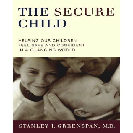 The Secure Child   Helping Our Children Feel Safe And Confident In A Changing World