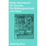 Volks-Kochbuch fr Schule, Fortbildungsschule und Haus - eBook