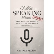 Public Speaking Secrets: How To Deliver A Perfect Presentation as a Foreign Professional - eBook
