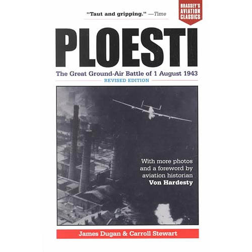 Ploesti: The Great Ground-Air Battle of 1 August 1943