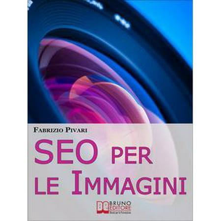 SEO per le Immagini. Come Posizionare e Diffondere Online le Foto dei Tuoi Prodotti, Servizi e Offerte. (Ebook Italiano - Anteprima Gratis) - eBook