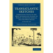 Cambridge Library Collection - North American History: Transatlantic Sketches 2 Volume Set: Comprising Visits to the Most Interesting Scenes in North and South America, and the West Indies (Paperback)