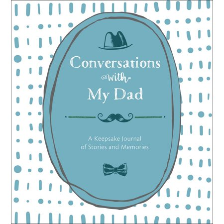 Creations Memories Journal (Conversations with My Dad : A Keepsake Journal of Stories and Memories )