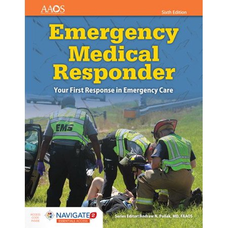 Emergency Medical Responder: Your First Response in Emergency Care Includes Navigate 2 Essentials