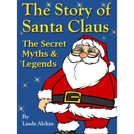 The Story of Santa Claus: The Secret Myths and Legends - - Story Of Santa Claus