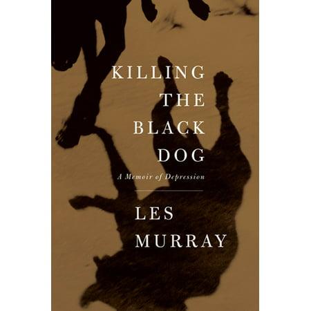 Killing the Black Dog : A Memoir of Depression](Dog Killing On Halloween)