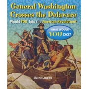 General Washington Crosses the Delaware : Would You Join the American Revolution?