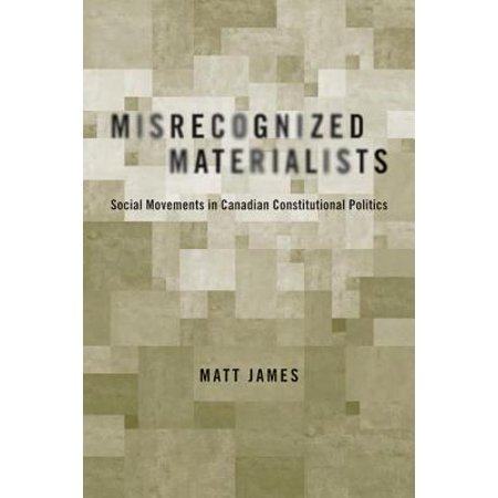 Misrecognized Materialists : Social Movements in Canadian Constitutional (Peter Hogg Constitutional Law Of Canada Student Edition)
