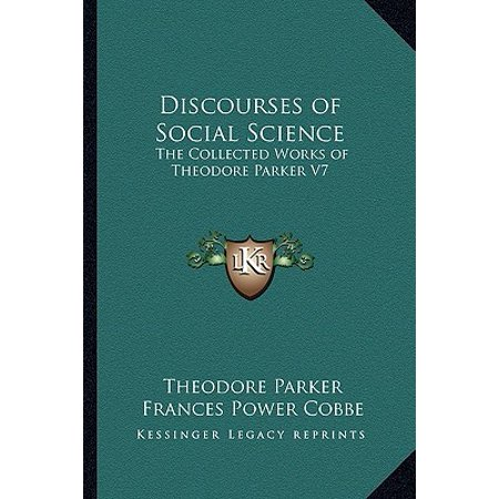 Discourses of Social Science : The Collected Works of Theodore Parker V7 ()