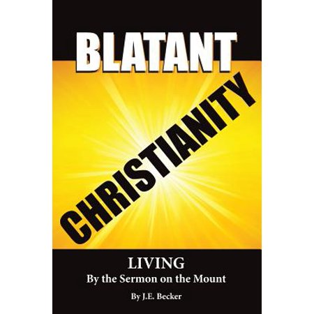 Blatant Christianity --Living by the Sermon on the