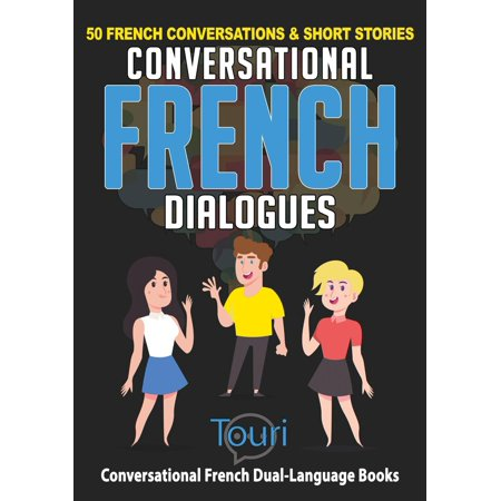 Conversational French Dialogues: 50 French Conversations & Short Stories - (Best Way To Learn Conversational French)