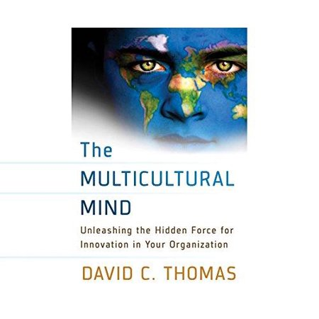 The Multicultural Mind  Unleashing The Hidden Force For Innovation In Your Organization