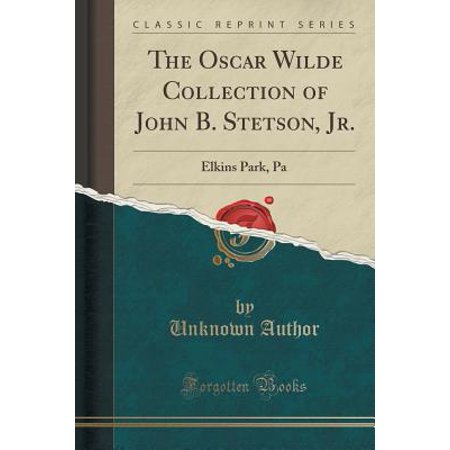 - The Oscar Wilde Collection of John B. Stetson, Jr.: Elkins Park, Pa (Classic Reprint)