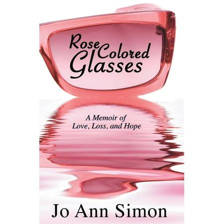 Rose Coloured Glasses - Rose-Colored Glasses : A Memoir of Love, Loss and Hope