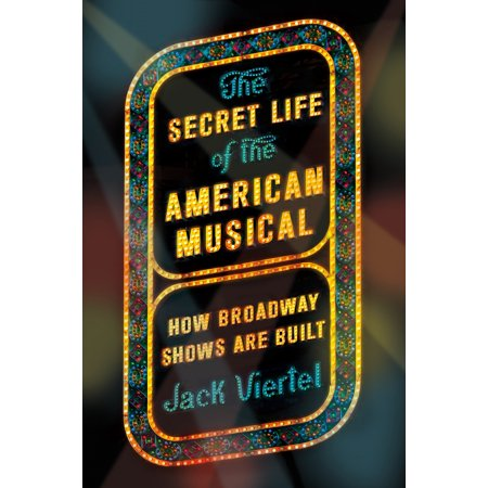 - The Secret Life of the American Musical : How Broadway Shows Are Built