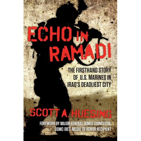 Frontier Us Marines - Echo in Ramadi : The Firsthand Story of US Marines in Iraq's Deadliest City