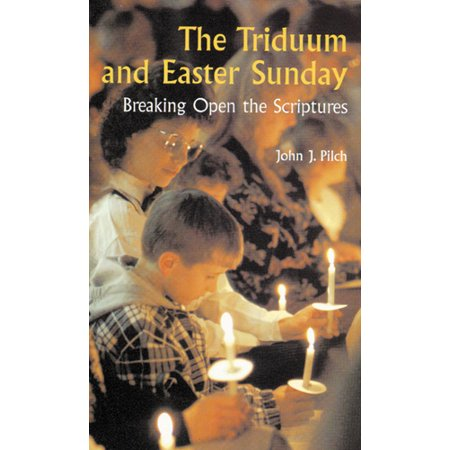 The Triduum and Easter Sunday : Breaking Open the Scriptures