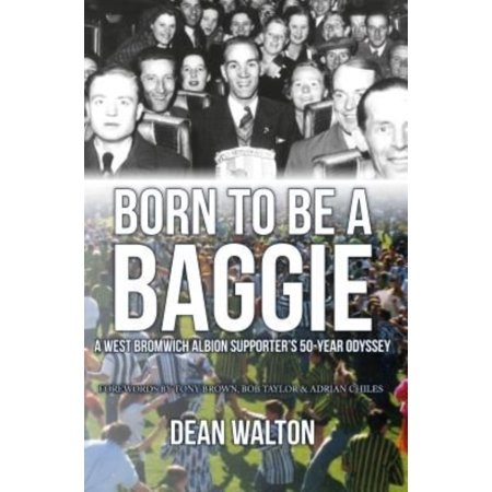 Born To Be A Baggie  A West Bromwich Albion Supporters 50 Year Odyssey
