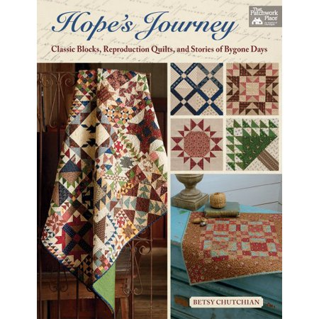 Hope's Journey : Classic Blocks, Reproduction Quilts, and Stories of Bygone