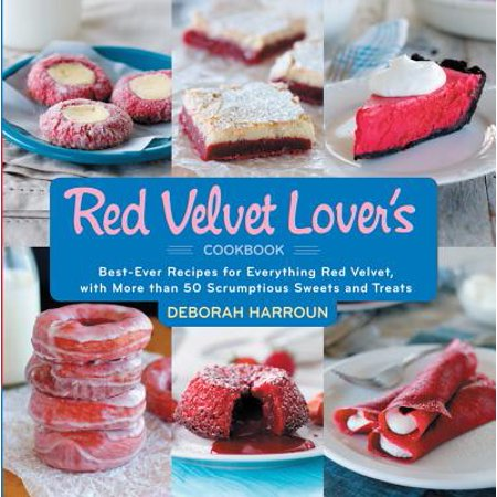 The Red Velvet Lover's Cookbook : Best-Ever Versions for Everything Red Velvet, with More than 50 Scrumptious Sweets and