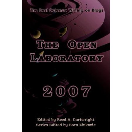The Open Laboratory : The Best Science Writing on Blogs (Best Open Source Blog)