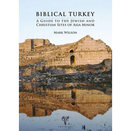 Biblical Turkey : A Guide to the Jewish and Christian Sites of Asia